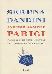 Libro Avremo sempre Parigi. Passeggiate sentimentali in disordine alfabetico Serena Dandini