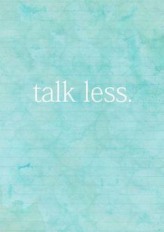 Talk Less. - Excellent parenting advice. Stop lecturing, stop jumping to conclusions, and really listen to what your child is trying to tell you.