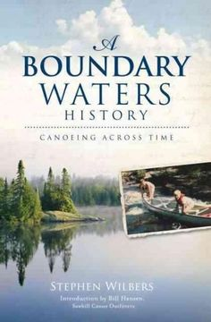Teasing out the history of a place celebrated for timelessness--where countless paddle strokes have disappeared into clear waters--requires a sure and attentive hand. Stephen Wilbers's account reaches