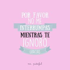 Por favor no me interrumpas. Cool Phrases, Funny Phrases, Sarcastic Quotes, Funny Quotes, Ex Amor, Mr Wonderful, The Ugly Truth, Little Bit, Just Smile