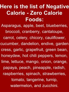 Negative calories because they burn more calories during digestion than they have in them. awesome.