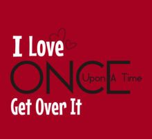 'I love Once Upon a Time. Get over it' - Once Upon a Time-themed t-shirts and hoodies - via Redbubble