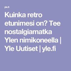 Kuinka retro etunimesi on? Tee nostalgiamatka Ylen nimikoneella | Yle Uutiset | yle.fi