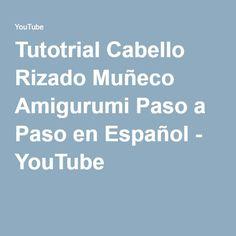 Tutotrial Cabello Rizado Muñeco Amigurumi Paso a Paso en Español - YouTube