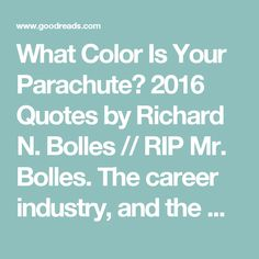 What Color Is Your Parachute? 2016 Quotes by Richard N. Bolles // RIP Mr. Bolles. The career industry, and the world lost a great man 3-31-17