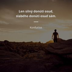 Len silný donúti osud, slabého donúti osud sám. -   Konfucius #osud William Shakespeare, Motto, Einstein, Mindfulness, Wisdom, Motivation, Quotes, Movie Posters, Movies