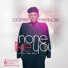 Doris Francis  None Like You @dorisfrancis34   Gospel singer Doris Francis started her musical career early. Her inspiration is her mother who would always sing to her hearing and this got her inclined to music even at the age of five. Soon she started singing in churches choirs and local church competitions blessing the hearts of many. She is a worshiper. The power in her voice and the dexterity with which she holds her own as testified by fans and friends have distinguished her. For these…
