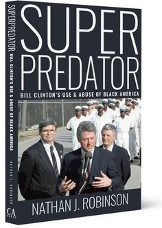 Superpredator: Bill Clinton's Use and Abuse of Black America