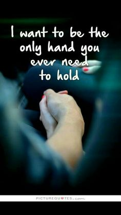 I want to be the only hand you ever need to hold love love quotes relationship quotes relationship quotes and sayings Love Quotes For Her, Romantic Love Quotes, Romantic Images, Cute Love Sayings, Love For Her, Need Love Quotes, Qoutes About Love, Love Of My Life, Crush Quotes