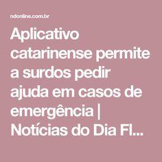 Aplicativo catarinense permite a surdos pedir ajuda em casos de emergência | Notícias do Dia Florianópolis