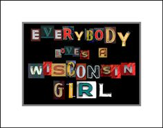 Everybody Loves a Wisconsin Girl by aldisknight on Etsy, $22.50