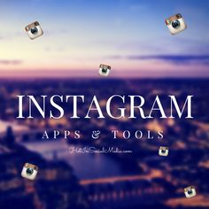 Top 10 Instagram Apps And Tools For Beginners and Advanced Users