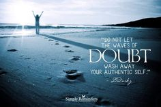 do not let the waves of doubt wash away your authentic self