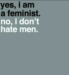 public service announcement for the people who think that feminism is men hating