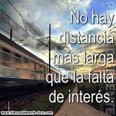 No hay distancia más larga que la falta de interés.