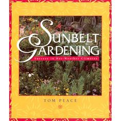 Sunbelt Gardening: Success in Hot-Weather Climates: Tom Peace: Amazon.com: Books