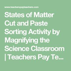 States of Matter Cut and Paste Sorting Activity by Magnifying the Science Classroom | Teachers Pay Teachers