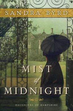 Mist of Midnight by Sandra Byrd - releasing March 10, 2015 - 1st in Daughters of Hampshire series