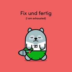Fix und fertig You may be tired of saying 'ich bin müde' to express how tired you feel. Well, you can also say 'ich bin fix und fertig'. Although this translates directly to 'I'm quick and ready', it actually means 'I'm exhausted'.