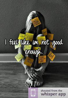 I feel like im not good enough.