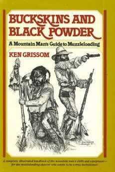 Buckskins and Black Powder: A Mountain Man's Guide to Muzzleloading, by Ken Grissom.
