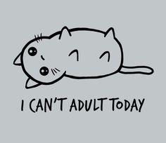 I can't adult today - NeatoShop Kitten Baby, Art Mignon, Funny Tee Shirts, Cat Drawing, Easy Drawings, Cat Art, Cute Wallpapers, Cute Cats, Cat Lovers