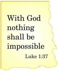 Luke 1:37 For with God nothing will be impossible.""