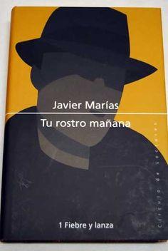 Javier Marías: Tu rostro mañana, Fiebre y lanza.