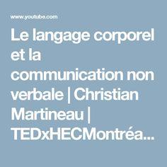 Le langage corporel et la communication non verbale | Christian Martineau | TEDxHECMontréal - YouTube