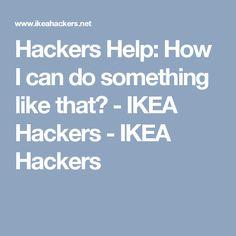Hackers Help: How I can do something like that? - IKEA Hackers - IKEA Hackers
