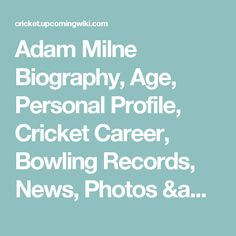 Adam Milne Biography, Age, Personal Profile, Cricket Career, Bowling Records, News, Photos & More