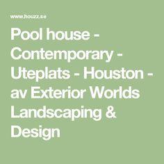 Pool house - Contemporary - Uteplats - Houston - av Exterior Worlds Landscaping & Design
