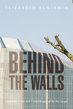 Behind the Walls Corruption in Our Jails Cannot Be Ignored for Any Longer. by Elizabeth Benjamin. c.2015. --Call # 365 B46