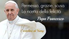 Permesso, grazie, scusa. La ricetta della felicità! Papa Francesco