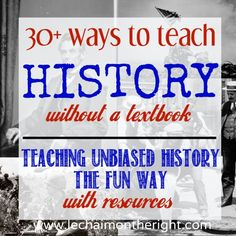 30 Ways To Teach History Without a Textbook.  I'm loving everything I see on this website.