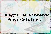 http://tecnoautos.com/wp-content/uploads/imagenes/tendencias/thumbs/juegos-de-nintendo-para-celulares.jpg Nintendo. Juegos de Nintendo para celulares, Enlaces, Imágenes, Videos y Tweets - http://tecnoautos.com/actualidad/nintendo-juegos-de-nintendo-para-celulares/