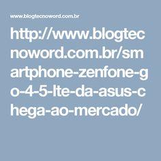 http://www.blogtecnoword.com.br/smartphone-zenfone-go-4-5-lte-da-asus-chega-ao-mercado/