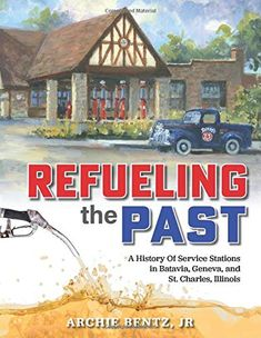 Refueling the Past: A History of Service Stations in Batavia, Geneva and St. Charles, Illinois by Archie Bentz Great Books, New Books, Tri Cities, Gas Station, History Books, The Good Old Days, Geneva, Book Club Books, Book Publishing