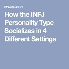 How the INFJ Personality Type Socializes in 4 Different Settings