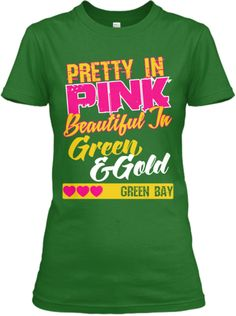 Discover Limited Edition Women's T-Shirt, a custom product made just for you by Teespring. - Pretty In Pink Beautiful In Green And Gold. Football Fever, Packers Football, Football Girls, Greenbay Packers, Green Bay Packers Fans, Go Pack Go, Sports Humor, Green And Gold, Pretty In Pink