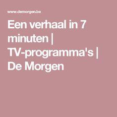 Een verhaal in 7 minuten   TV-programma's   De Morgen