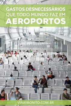 Gastos desnecessários que todo mundo faz em aeroportos.