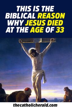Many have wondered why Jesus died so young. The age of 33 has been the obligatory reference of his crucifixion, death and resurrection. Crucifixion Of Jesus, Jesus Christ, Jesus History, Catholic Herald, Christ Cross, Why Jesus, Read Later, Lent, Bible Verses