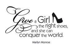 Give a girl the right shoes...'