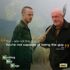 You're not the guy Jesse. Jesse Pinkmann and Mike, Breaking Bad Best Television Series, Tv Series, Walking Bad, Breaking Bad 3, Bad Quotes, Jesse Pinkman, Bad Memes, Walter White, Say My Name