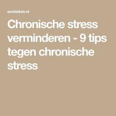 Chronische stress verminderen - 9 tips tegen chronische stress