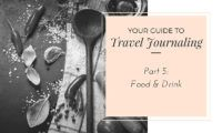 Your Guide To Travel Journaling - Documenting Food and Drink