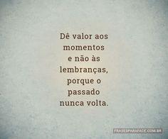 Dê valor aos momentos e não às lembranças, porque o passado nunca volta. (...) https://www.frasesparaface.com.br/de-valor-aos-momentos-e-nao-as-lembrancas/