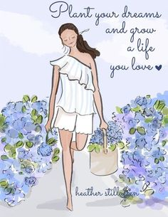 Plant your dreams and grow a life you love. ~ Rose Hill Designs by Heather A Stillufsen
