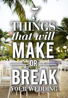 7 Details That Will Make Or Break Your Wedding